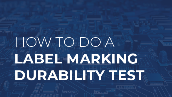 How To Do A Label Marking Durability Test [Video and Infographic]