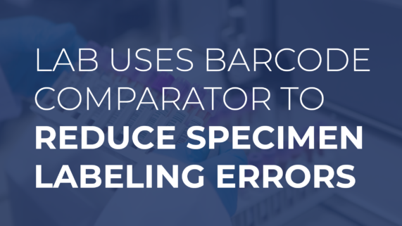 Lab Uses Barcode Comparator to Reduce Specimen Labeling Errors [Case Study]