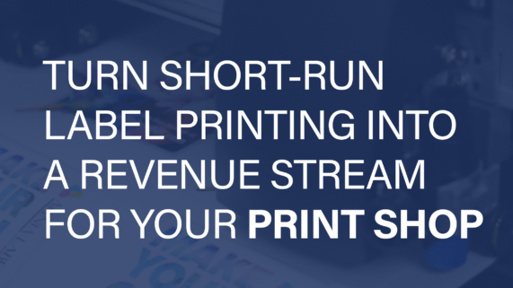 Turn Short-Run Label Printing into a Revenue Stream for your Print Shop